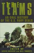 The Teams: An Oral History of the U. S. Navy SEALs