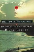 The Tao of Womanhood: Ten Lessons for Power and Peace - Diane Dreher - Hardcover - 1st Edition