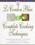 Le Cordon Bleu Complete Cooking Techniques The Indispensable Reference Demonstrates over 700...