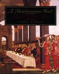 Mediterranean Feast The Story of the Birth of the Celebrated Cuisines of the Mediterranean, ...