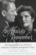 Affair to Remember: The Remarkable Love Story of Katharine Helpburn and Spencer Tracy