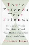 Toxic Friends/True Friends: How Your Friends Can Make or Break Your Health, Happiness, Famil...