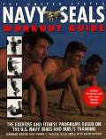 United State Navy Seals Workout Guide The Exercises and Fitness Programs Based on the U.S. N...