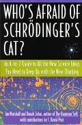 Who's Afraid of Schrodinger's Cat An A-To-Z Guide to All the New Science Ideas You Need to K...