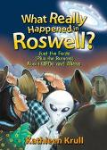 What Really Happened in Roswell? Just the Facts (Plus the Rumors) About Ufos and Aliens