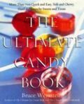 Ultimate Candy Book More Than 700 Quick and Easy, Soft and Chewy, Hard and Crunchy Sweets an...