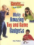 How to Make Amazing Toy and Game Gadgets