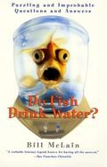 Do Fish Drink Water? Puzzling and Improbable Questions and Answers
