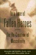 In a Time of Fallen Heroes: The RE-Creation of Masculinity - R. William Betcher - Hardcover