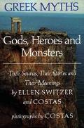 Greek Myths: Gods, Heroes and Monsters - Their Sources, Their Stories and Their Meanings - E...