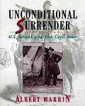 Unconditional Surrender: U. S. Grant and the Civil War - Albert Marrin - Hardcover - 1st ed