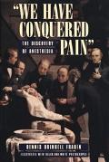 We Have Conquered Pain: The Discovery of Anesthesia - Dennis Brindell Fradin - Hardcover - 1...