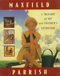 Maxfield Parrish: A Treasury of Art and Children's Literature - Alma M. Gilbert - Hardcover