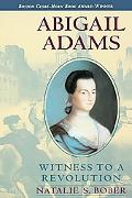 Abigail Adams Witness to a Revolution
