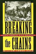 Breaking the Chains African-American Slave Resistance