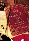 Dear Ellen Bee A Civil War Scrapbook of Two Union Spies