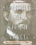 Standing Like a Stone Wall The Life of General Thomas J. Jackson