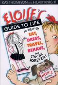 Eloise's Guide to Life How to Eat, Dress, Travel, Behave and Stay Six Forever!