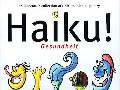 Haiku! Gesundheit: An Illustrated Collection of Ridiculous Haiku Poetry