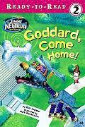 Goddard, Come Home!