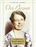 Our Eleanor A Scrapbook Look at Eleanor Roosevelt's Remarkable Life
