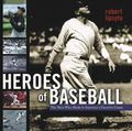 Heroes of Baseball The Men Who Made It America's Favorite Game