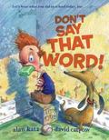 Don't Say That Word! Do Not Say That Word!