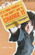 It's Your World-If You Don't Like It, Change It Activism for Teenagers