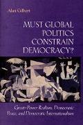 Must Global Politics Constrain Democracy? Great-Power Realism, Democratic Peace, and Democra...