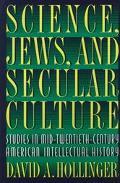 Science, Jews, and Secular Culture Studies in Mid-Twentieth-Century American Intellectual Hi...