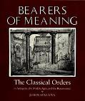 Bearers of Meaning The Classical Orders in Antiquity, the Middle Ages, and the Renaissance