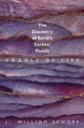 Cradle of Life The Discovery of Earth's Earliest Fossils