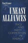 Uneasy Alliances Race and Party Competition in America