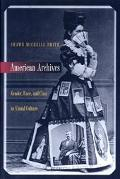 American Archives : Gender, Race, and Class in Visual Culture - Shawn Michelle Michelle Smit...