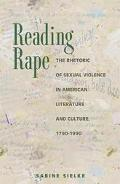 Reading Rape The Rhetoric of Sexual Violence in American Literature and Culture, 1790-1990