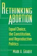 Rethinking Abortion Equal Choice, the Constitution, and Reproductive Politics