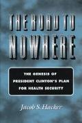 Road to Nowhere The Genesis of President Clinton's Plan for Healthy Security