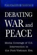 Debating War and Peace Media Coverage of U.S. Intervention in the Post-Vietnam Era