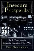 Insecure Prosperity Small-Town Jews in Industrial America, 1890-1940