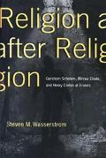 Religion After Religion Gershom Scholem, Mircea Eliade, and Henry Corbin at Eranos