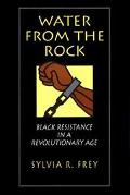 Water from the Rock Black Resistance in a Revolutionary Age