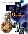 Explaining the Universe The New Age of Physics