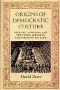 Origins of Democratic Culture Printing, Petitions, and the Public Sphere in Early-Modern Eng...