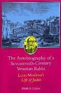 Autobiography of a Seventeenth-Century Venetian Rabbi Leon Modena's Life of Judah