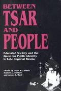 Between Tsar and People Educated Society and the Quest for Public Identity in Late Imperial ...