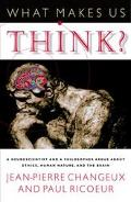What Makes Us Think? A Neuroscientist and a Philosopher Argue About Ethics, Human Nature, an...