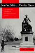 Standing Soldiers, Kneeling Slaves Race, War, and Monument in Nineteenth-Century America