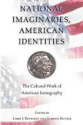 National Imaginaries, American Identities The Cultural Work of American Iconography