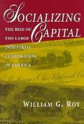 Socializing Capital The Rise of the Large Industrial Corporation in America