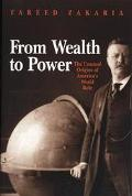From Wealth to Power The Unusual Origins of America's World Role